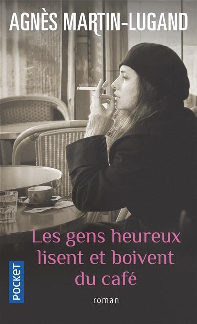 Les gens heureux lisent et boivent du café | Martin-Lugand, Agnès