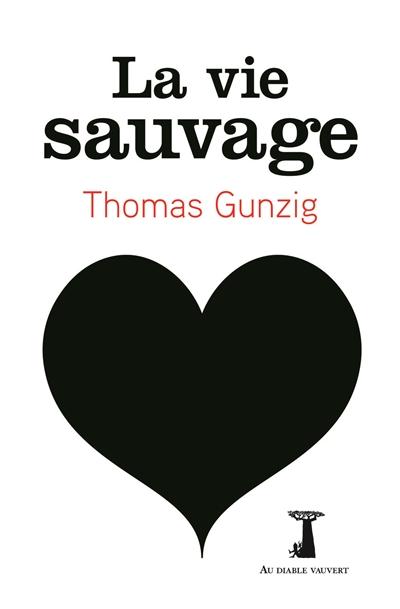 La vie sauvage | Gunzig, Thomas (1970-....). Auteur