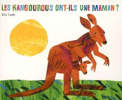 Les kangourous ont-ils une maman ? | Eric Carle (1929-....). Auteur