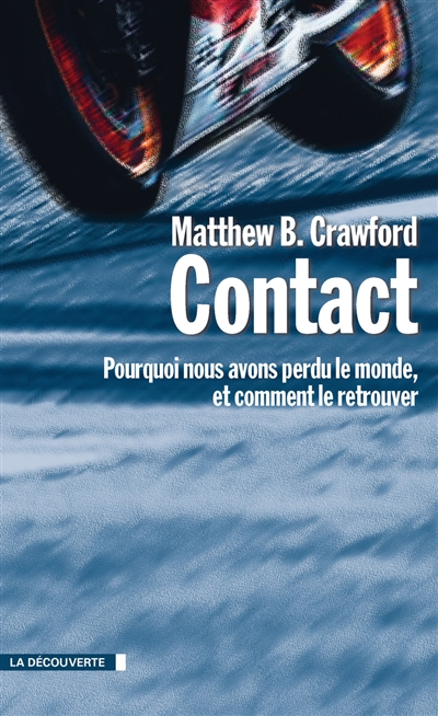 Contact : pourquoi nous avons perdu le monde, et comment le retrouver   Crawford, Matthew B.. Auteur