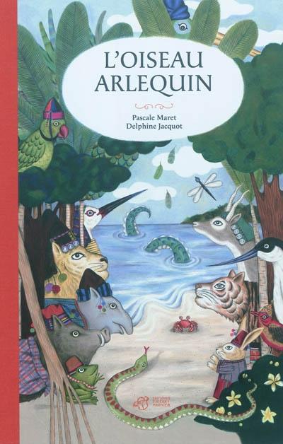 L'oiseau arlequin : conte birman | Pascale Maret (1957-....). Auteur