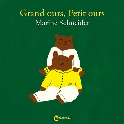 Grand ours, Petit ours   Schneider, Marine (1991-....). Auteur