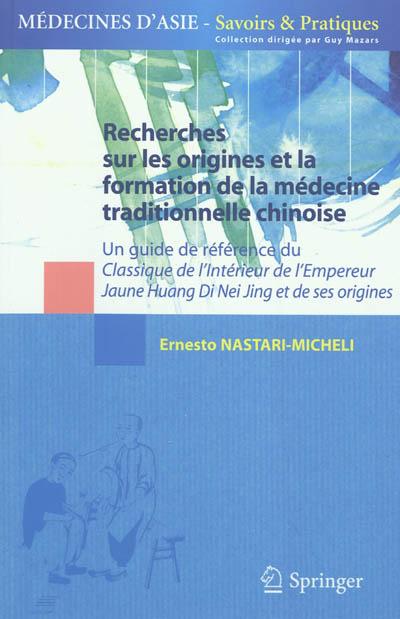 Recherches sur les origines et la formation de la médecine traditionnelle chinoise : un guide de référence du Classique de l'intérieur de l'empereur jaune, Huang Di nei jing et de ses origines