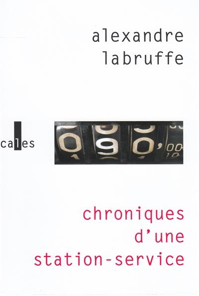 Chroniques d'une station-service : roman / Alexandre Labruffe | Labruffe, Alexandre (1974-....). Auteur