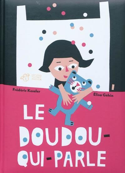 Le doudou qui parle / Frédéric Kessler, Elisa Géhin | Kessler, Frédéric (1965-....). Auteur