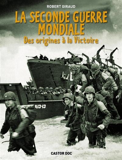 La Seconde Guerre mondiale : des origines à la victoire / Robert Giraud | Giraud, Robert (1935-....). Auteur