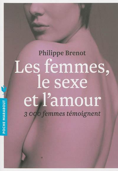 femmes, le sexe et l'amour (Les) : 3000 femmes témoignent   Brenot, Philippe (1948-....). Auteur