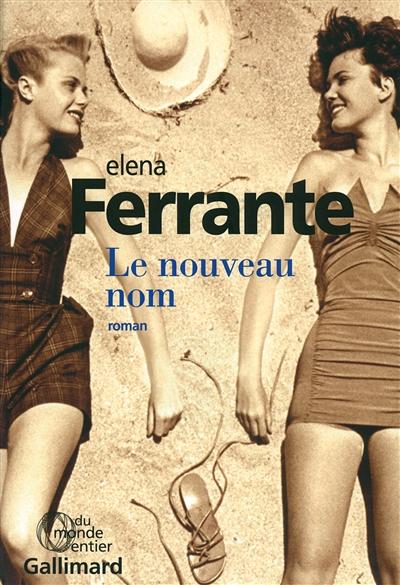 Le nouveau nom : roman / Elena Ferrante | Ferrante, Elena. Auteur