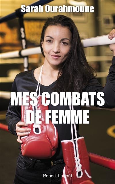 Mes combats de femme | Ourahmoune, Sarah (1982-....). Auteur