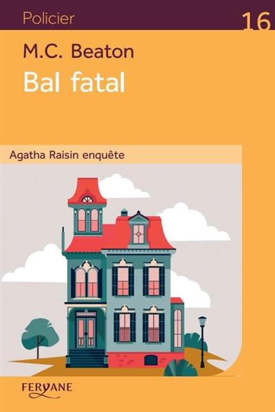 Agatha Raisin enquête. Vol. 15. Bal fatal