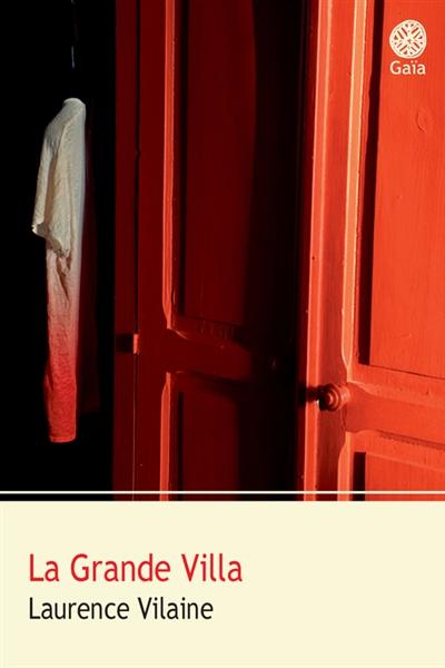 grande villa (La) : roman   Vilaine, Laurence (1965-....). Auteur