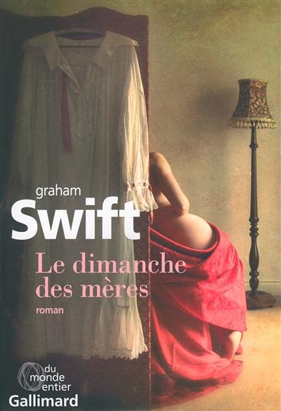 Le dimanche des mères | Swift, Graham (1949-....). Auteur