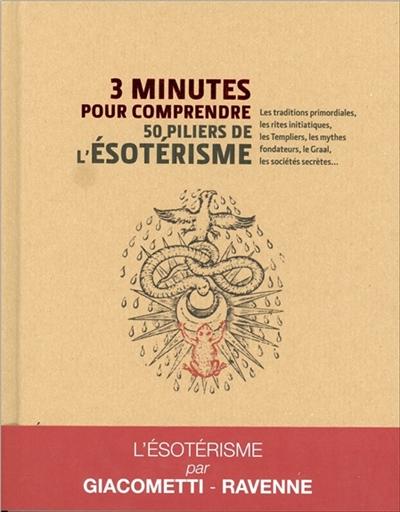 3 minutes pour comprendre 50 piliers de l'ésotérisme / Eric Giacometti, Jacques Ravenne | Giacometti, Eric. Auteur