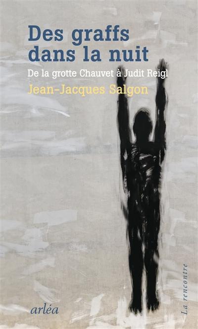 Des graffs dans la nuit : de la grotte Chauvet à Judit Reigl