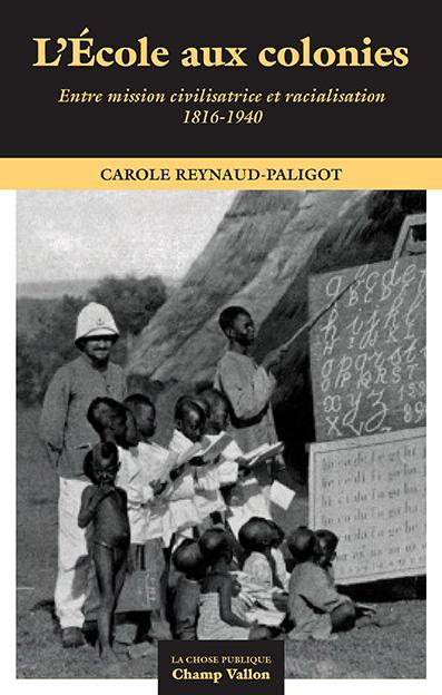 L'école aux colonies : entre mission civilisatrice et racialisation : 1816-1940