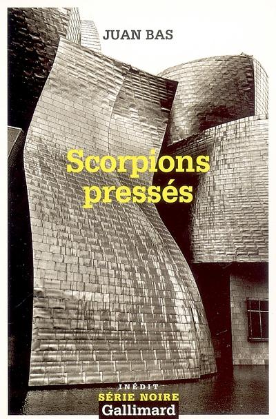 Scorpions pressés / Julian Bas   Bas, Juan (1959-....). Auteur