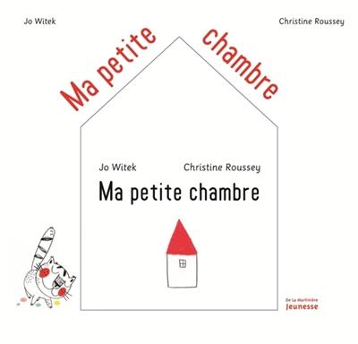Ma petite chambre / Jo Witek, Christine Roussey | Witek, Jo (1968-....). Auteur