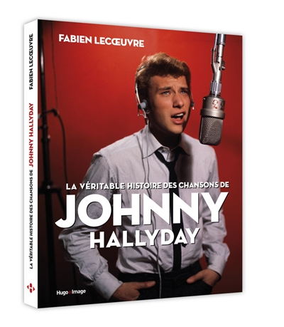 La véritable histoire des chansons de Johnny Hallyday / Fabien Lecoeuvre |