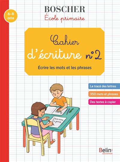 Cahier d'écriture. Vol. 2. Ecrire les mots et les phrases : école primaire : 6-8 ans