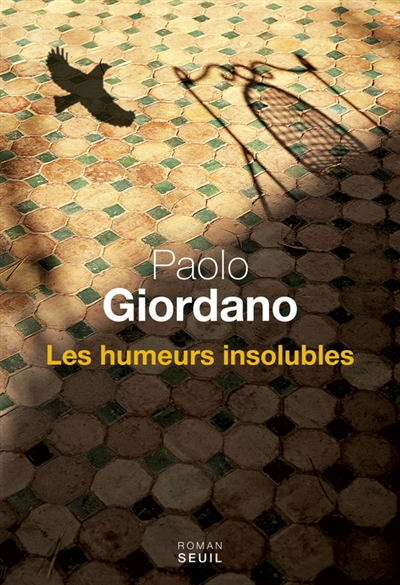 humeurs insolubles (Les) : roman | Giordano, Paolo. Auteur