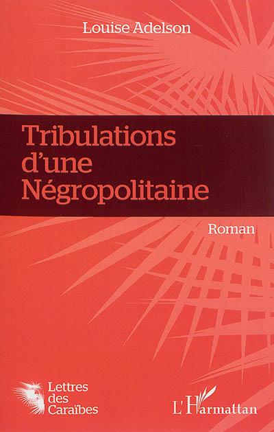 Tribulations d'une négropolitaine : roman / Louise Adelson | Adelson, Louise. Auteur