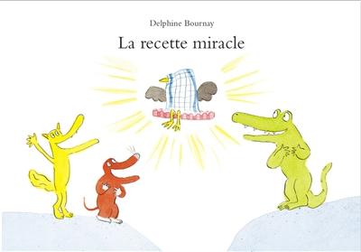 La recette miracle  | Bournay, Delphine. Auteur
