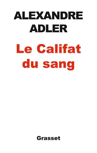 califat du sang (Le) | Adler, Alexandre (1950-....). Auteur