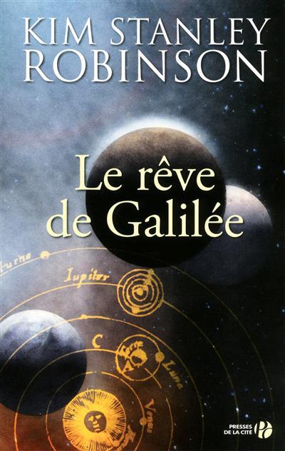 Le rêve de Galilée : roman / Kim Stanley Robinson | Robinson, Kim Stanley (1952-....). Auteur