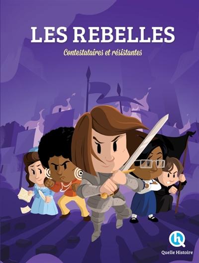 Les rebelles : contestataires et résistantes