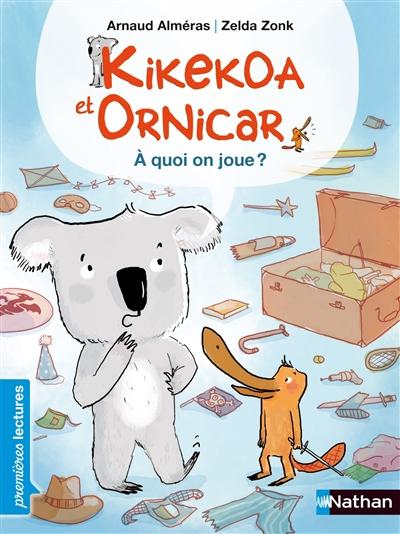 A quoi on joue ? : Kikekoa et Ornicar | Alméras, Arnaud (1967-....). Auteur
