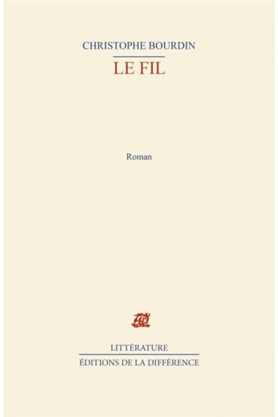 Le Fil / Christophe Bourdin | Bourdin, Christophe