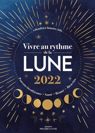 Vivre au rythme de la Lune 2022 : pouvoirs bienfaisants, santé, beauté, bien-être