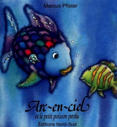 Arc-en-Ciel et le petit poisson perdu | Marcus Pfister (1960-....). Auteur