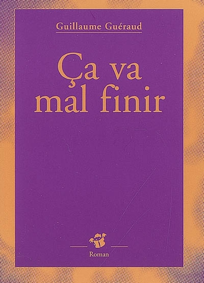 Ça va mal finir / Guillaume Guéraud   Guéraud, Guillaume (1972-....). Auteur