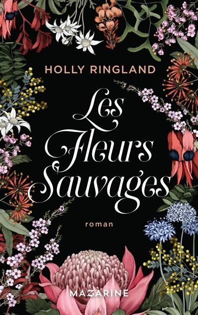 Les fleurs sauvages / Holly Ringland | Ringland, Holly. Auteur