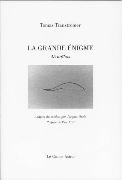 La grande énigme : 45 haïkus | Tranströmer, Tomas (1931-....). Auteur