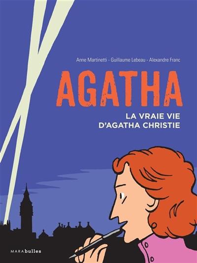 Agatha : la vraie vie d'Agatha Christie / Anne Martinetti, Guillaume Lebeau, Alexandre Franc | Martinetti, Anne (1969-....), auteur