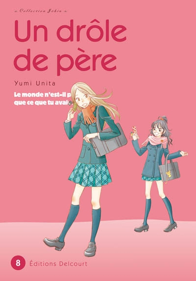 Un drôle de père. 8 / Yumi Unita | Unita, Yumi (1972-....). Auteur