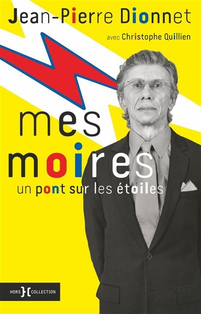 Mes moires : un pont sur les étoiles | Dionnet, Jean-Pierre (1947-....). Auteur