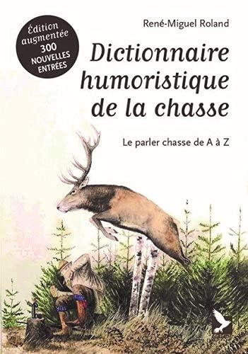 Dictionnaire humoristique de la chasse : le parler chasse de A à Z