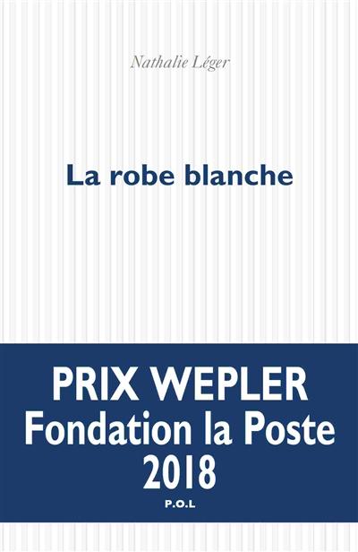 La robe blanche / Nathalie Léger | Léger, Nathalie (1960-....). Auteur