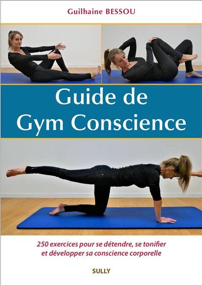 Guide de gym conscience : 250 exercices pour se détendre, se tonifier et développer sa conscience corporelle