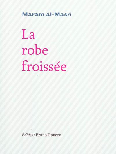 La Robe froissée / Maram al- Masri | Masri, Maram al-. Auteur