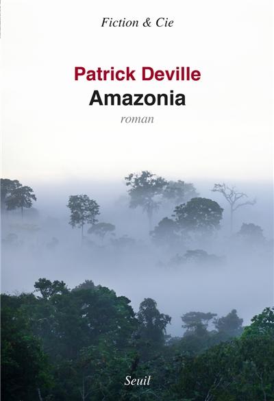 Amazonia / Patrick Deville | Patrick Deville