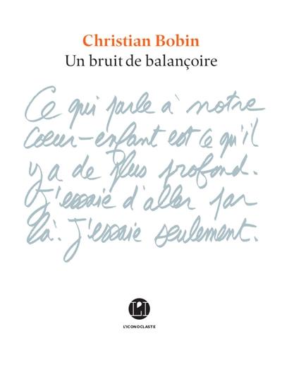 Un bruit de balançoire | Bobin, Christian (1951-....). Auteur
