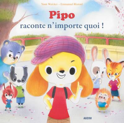 Pipo raconte n'importe quoi ! / texte de Yann Walcker | Walcker, Yann (19/05/1973). Auteur