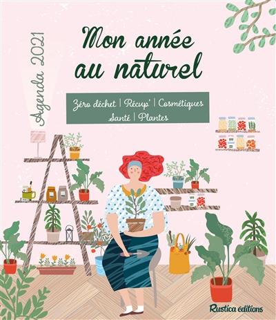 Mon année au naturel : zéro déchet, récup', cosmétiques, santé, plantes : agenda 2021