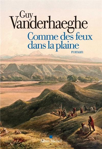 Comme des feux dans la plaine : roman | Guy Vanderhaeghe (1951-....). Auteur