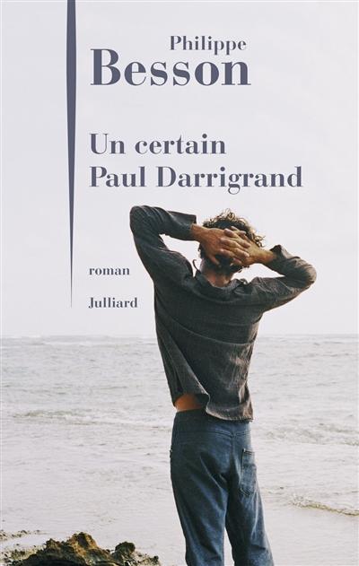 Un certain Paul Darrigrand / Philippe Besson | Besson, Philippe (1967-....). Auteur