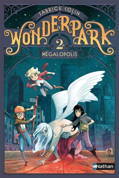 Wonderpark. 2, Mégalopolis / Fabrice Colin | Colin, Fabrice (1972-....). Auteur